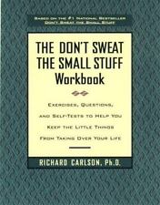 The Don't Sweat the Small Stuff Workbook: Exercises, Questions, and Self-Tests t