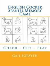 English Cocker Spaniel Memory Game : Color - Cut - Play by Gail Forsyth.