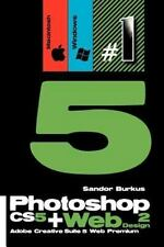 Photoshop CS5 + Web Design 2 : Adobe Creative Suite 5 Web Premium by Sandor...