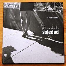 MAYA GODED - PLAZA DE LA SOLEDAD - 2006 1ST EDITION & 1ST PRINTING - FINE COPY