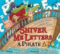 Shiver Me Letters: A Pirate ABC by June Sobel