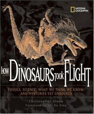How Dinosaurs Took Flight: The Fossils, the Scienc