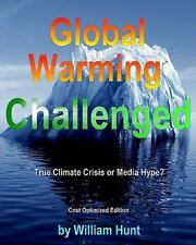 Global Warming Challenged : Cost Optimized Edition by William Hunt (2010,...
