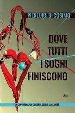 Dove Tutti I Sogni Finiscono by Pierluigi di Cosimo (2013, Paperback)