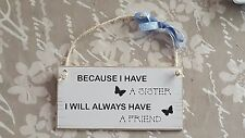 Wooden Plaque Sign Because I have a sister I will always have a friend
