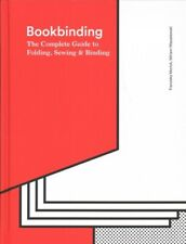 Bookbinding Bible : The Complete Guide to Folding, Sewing & Binding, Hardcove...