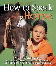 How to Speak Horse : A Horse-Crazy Kid's Guide to Reading Body Language,...