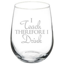 Stemless Wine Glass Goblet 17oz Funny I Teach Therefore I Drink Teacher
