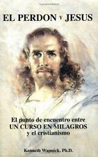 """El Perdon Y Jesus: El Punto De Encuentro Entre """"""""UN Curso en Milagros y el Cris"""