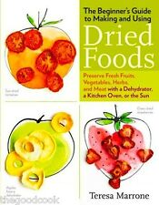 The Beginner's Guide To Making and Using Dried Foods Fruit Veggie Herbs Meat New