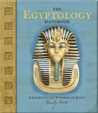 The Egyptology Handbook : A Course in the Wonders of Egypt by Emily Sands...