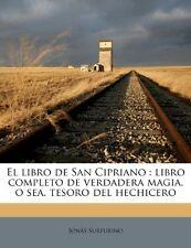 El libro de San Cipriano: libro completo de verdadera magia, o sea, tesoro del N