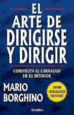 El arte de dirigirse y dirigir: Construya el liderazgo en su interior  (Spanish