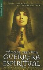 Como Se Crea una Guerrera Espiritual/the Making of a Spiritual Warrior by...