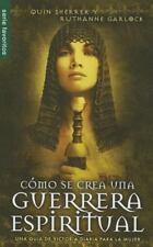 Como Se Crea una Guerrera Espiritual/the Making of a Spiritual Warrior by...