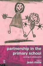 Partnership in the Primary School : Working in Collaboration by Jean Mills...
