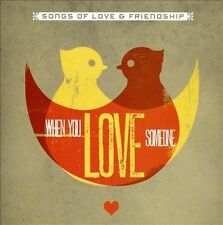 NEW - When You Love Someone (Songs Of Love & Friendship)