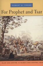 For Prophet and Tsar: Islam and Empire in Russia and Central Asia by Robert D. C