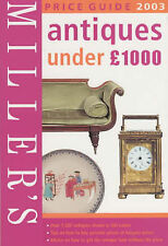 """AS NEW"" Miller's Price Guide 2003 Antiques Under 1,000 Pounds (Millers Price Gu"