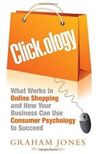 Clickology: What Works in Online Shopping and How Your Busin... by Jones, Graham