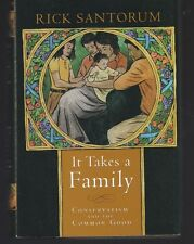 It Takes a Family : Conservatism Common Good by Rick Santorum (2005,HC ), Signed