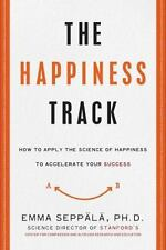 The Happiness Track: How to Apply the Science of Happiness to Accelerate Your Su