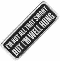 I'm Not All That Smart But I'm Well Hung iron on/sew on cloth patch (cp)