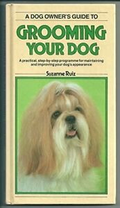 A Dog Owner's Guide to Grooming Your Dog by Ruiz, Suzanne Hardback Book The