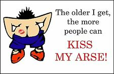HUMOROUS FRIDGE MAGNET - OLD AGE KISS MY  ARSE