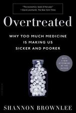 Overtreated: Why Too Much Medicine Is Making Us Sicker and Poorer Brownlee, Sha