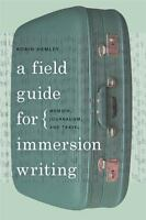 A Field Guide For Immersion Writing: Memoir, Journalism, And Travel: By Robin...
