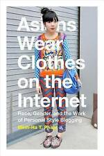 Asians Wear Clothes on the Internet: Race, Gender, and the Work of Personal Styl