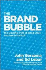 Brand Bubble : The Looming Crisis in Brand Value and How to Avoid It by Edward …