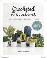Crocheted Succulents : Cacti & Other Succulent Projects to Make, Paperback by...