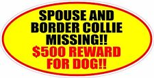 "Spouse & Border Collie Missing $500 Reward For Dog 3""X6"" Sticker"