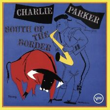 CHARLIE PARKER - SOUTH OF THE BORDER   CD NEUF