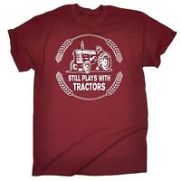 Still Plays With Tractors T Shirt slogan tee gift farmer funny present farm hand