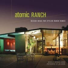 Atomic Ranch : Design Ideas for Stylish Ranch Homes by Michelle Gringeri-Brown