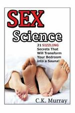 Sex Science: 21 SIZZLING Secrets That Will Transform Your Bedroom into a...