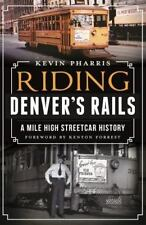 Riding Denver's Rails: A Mile-High Streetcar History by Kevin Pharris Paperback
