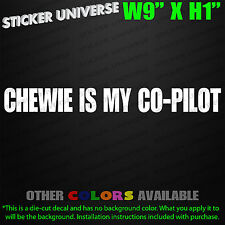 CHEWIE IS MY COPILOT Funny Car Window Decal Bumper Sticker Star Falcon Wars 0007