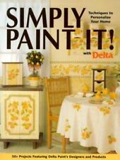Simply Paint It! With Delta: Techniques to Personalize Your Home-50+ Projects F