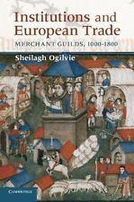 Institutions And European Trade: Merchant Guilds, 1000-1800 (cambridge Studie...