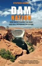 Dam Nation: How Water Shaped The West And Will Determine Its Future by Grace, S