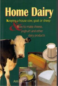 Home Dairy Keeping a house cow, goat or sheep. Make cheese, yoghurt and other d