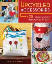 Upcycled Accessories : 25 Projects Using Repurposed Plastic by Tracie Lampe...
