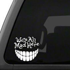 Alice in Wonderland - We're All Mad Here with a big smile, vinyl car decal
