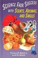 Science Fair Success with Scents, Aromas, and Smells by Rybolt, Thomas R., Rybo