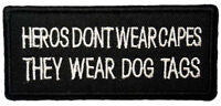 HEROS DON'T WEAR CAPES THEY WEAR DOG TAGS EMBROIDERED PATCH IRON / SEWN APPLIQUE