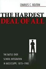 The Hardest Deal of All: The Battle over School Integration in Mississ-ExLibrary